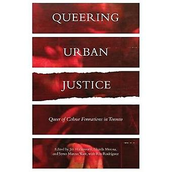 Queering Urban Justice by Edited by Dr Jinthana Haritaworn & Edited by Ghaida Moussa & Edited by Syrus Marcus Ware & Edited by Gabriela Rodriguez