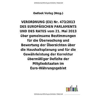 VERORDNUNG (EU) Nr. 473/2013 DES EUROPA ISCHEN PARLAMENTS UND DES RATES vom 21. Mai 2013 Aber gemeinsame Bestimmungen fAr die Aceberwachung und Bewertung der Acebersichten Aber die Haushaltsplanung und fAr die Gew hrleistung der Korrektur Aberm Ige