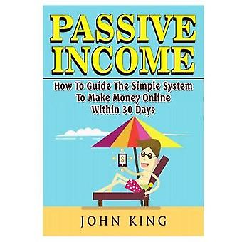 Passive Income How To Guide The Simple System To Make Money Online Wi