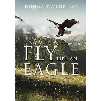 Fly Like an Eagle by Donna Taylor Ray - 9781498448000 Book