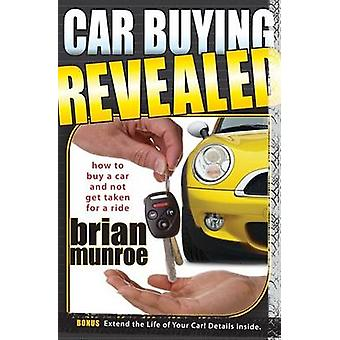Car Buying Revealed - How to Buy a Car and Not Get Taken for a Ride by