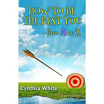 How to Be the Best You - From A to Z by Cynthia White - 9781626463431
