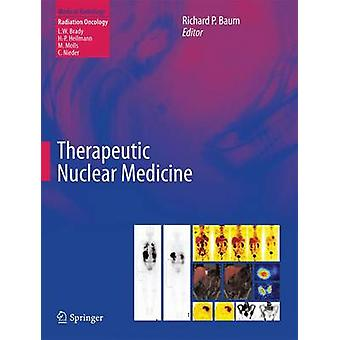 Therapeutic Nuclear Medicine by Edited by Richard P Baum