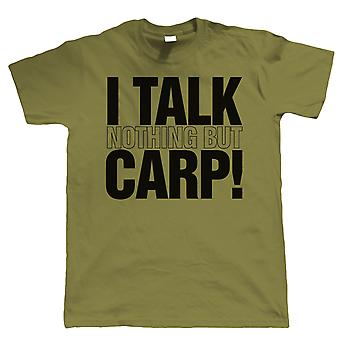 I Talk Nothing But Carp, Mens Funny Fishing T Shirt - Gift For Dad Angler