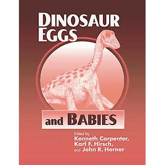 Dinosaur Eggs and Babies by Edited by Kenneth Carpenter & Edited by Karl F Hirsch & Edited by John R Horner