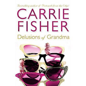 Wahnvorstellungen von Oma (Neuauflage) von Carrie Fisher - 9780684858036 Buch