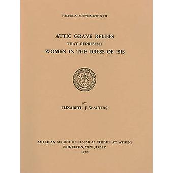 Attic Grave Reliefs That Represent Women in the Dress of Isis by Eliz