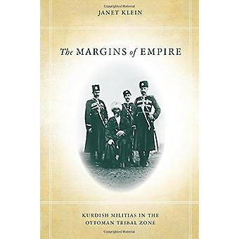 The Margins of Empire - Kurdish Militias in the Ottoman Tribal Zone by
