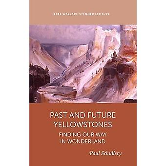 Past and Future Yellowstones - Finding Our Way in Wonderland - 2014 by