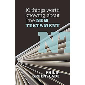 10 Things Worth Knowing About the New Testament by Philip Greenslade