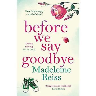 Before We Say Goodbye - An unforgettable - heart-warming story of love