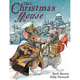 The Christmas Mouse by Toby Forward - Ruth Brown - 9781842705834 Book