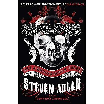 Mein Appetite for Destruction: Sex & Drogen & Guns ' n ' Roses