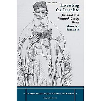 Inventing the Israelite: Jewish Fiction in Nineteenth-Century France (Stanford Studies in Je...