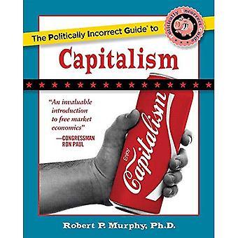 Le Guide politiquement Incorrect au capitalisme (Guides politiquement Incorrect)