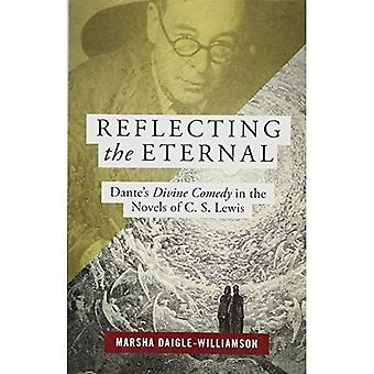 Reflecting the Eternal: Dante's Divine Comedy in the Novels of C.S. Lewis