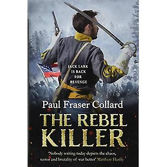 The Rebel Killer (Jack Lark, Book 7): A gripping tale of revenge in the American Civil War