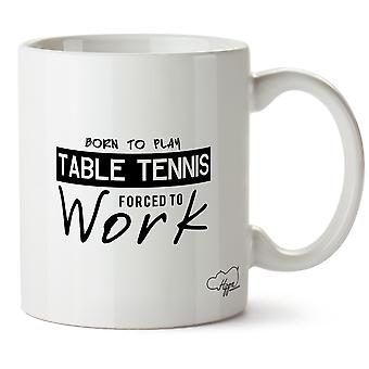 Hippowarehouse Born To Play Table Tennis Forced To Work Printed Mug Cup Ceramic 10oz