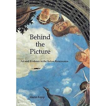 Behind the Picture Art and Evidence in the Italian Renaissance by Kemp & Martin