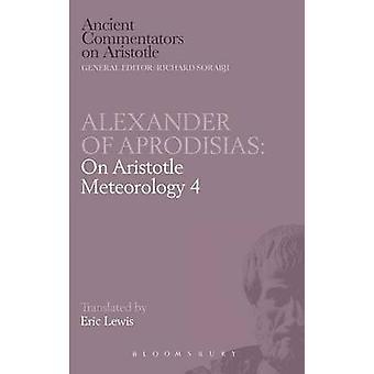 Alexander of Aprodisias On Aristotle Meteorology 4 by Lewis & Eric