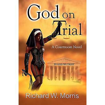 God on Trial by Morris & Richard W.