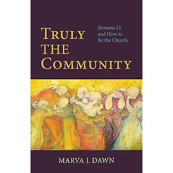 Truly the Community Romans 12 and How to Be the Church by Dawn & Marva J