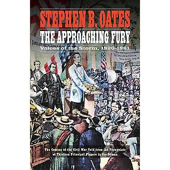 The Approaching Fury Voices of the Storm 18201861 by Oates & Stephen B.