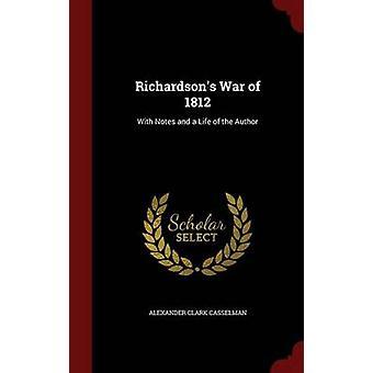 Richardsons guerre de 1812 avec les Notes et la vie de l'auteur de Casselman & Alexander Clark