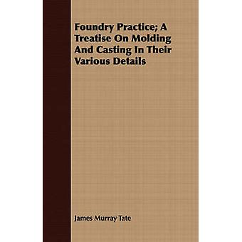 Foundry Practice A Treatise On Molding And Casting In Their Various Details by Tate & James Murray
