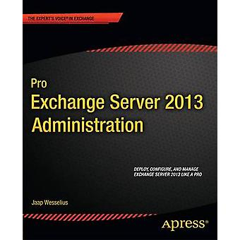 Pro Exchange Server 2013 Administration by Wesselius & Jaap