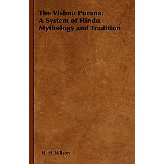 The Vishnu Purana A System of Hindu Mythology and Tradition by Wilson &  H. H.