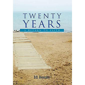 Twenty Years A Return to Faith by Reynolds & D.B.