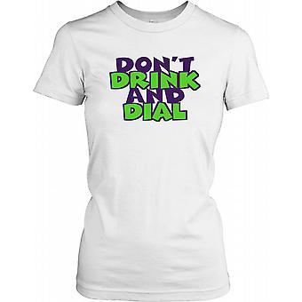 Ne buvez pas Et Dial - Plaisanterie drôle de dames T-shirt