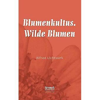 Blumenkultus. Wilde Blumen by Lichtwark & Alfred