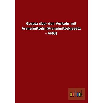 Gesetz Uber Den Verkehr Mit Arzneimitteln Arzneimittelgesetz  Amg by Ohne Autor