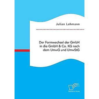 Der Formwechsel der GmbH in die GmbH  Co. KG nach dem UmwG und UmwStG by Lehmann & Julian