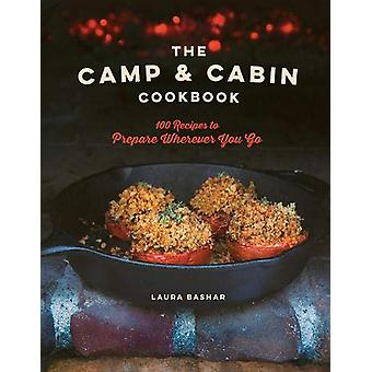 The Camp & Cabin Cookbook - 100 Recipes to Prepare Wherever You Go by