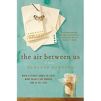 The Air Between Us by Deborah Johnson - 9780061255588 Book