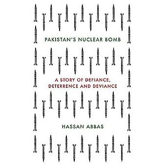 Pakistan's Nuclear Bomb - A Story of Defiance - Deterrence and Devianc
