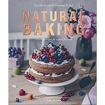 Natural Baking - Healthier Recipes for a Guilt-Free Treat by Natural B