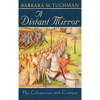 A Distant Mirror - The Calamitous 14th Century by Barbara W. Tuchman -
