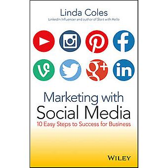 Marketing with Social Media - 10 Easy Steps to Success for Business by
