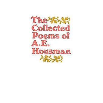 The Collected Poems of A. E. Housman by A. Housman - 9780805005479 Bo