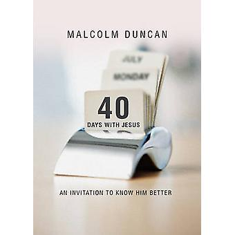 40 Days with Jesus - An Invitation to Know Him Better by Malcolm Dunca