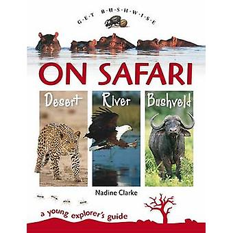 On Safari - River - Bushveld - Desert - A Young Explorer's Guide by Na