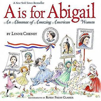 A is for Abigail - An Almanac of Amazing American Women by Lynne Chene