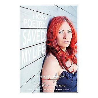 How Poetry Saved My Life - A Hustler's Memoir by Amber Dawn - 97815515