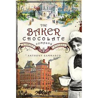 The Baker Chocolate Company - A Sweet History by Anthony M Sammarco -