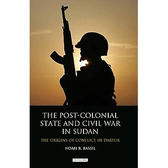 The Post-Colonial State and Civil War in Sudan - The Origins of Confli