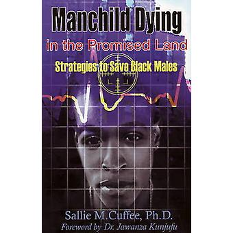Manchild Dying in the Promised Land - Strategies to Save Black Males b